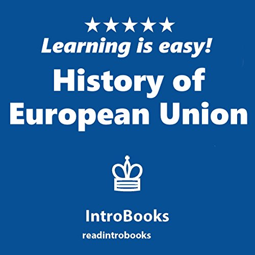 History of European Union                   By:                                                                                                                                 IntroBooks                               Narrated by:                                                                                                                                 Andrea Giordani                      Length: 40 mins     1 rating     Overall 5.0