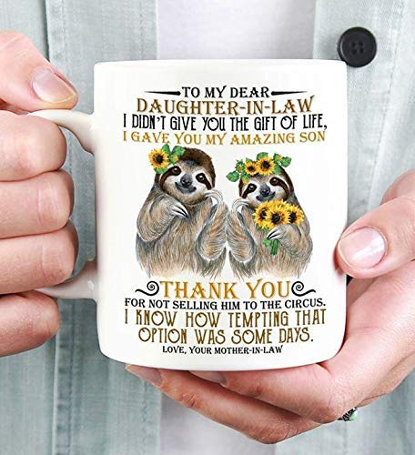 Sloth To My Dear Daughter-In-Law I Gave You My Amazing Son Thank You For Not Selling Him To The Circus Coffee Mug 11/15oz White Ceramic (11 oz)