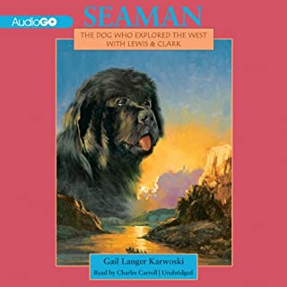 Seaman     The Dog Who Explored the West with Lewis and Clark              By:                                                                                                                                 Gail Langer Karwoski                               Narrated by:                                                                                                                                 Charles Carroll                      Length: 6 hrs and 31 mins     30 ratings     Overall 4.2