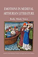 Emotions in Medieval Arthurian Literature: Body, Mind, Voice (Athurian Studies)