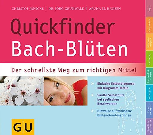 Quickfinder Bach-Blüten: Der schnellste Weg zum richtigen Mittel (GU Quickfinder Körper, Geist & Seele)