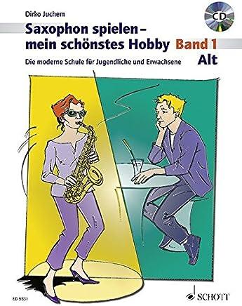 Saxophon spielen ein schönstes Hobby AltSaxophon Band 1 by Dirko Juchem