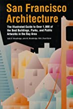 San Francisco Architecture: The Illustrated Guide to Over 600 of the Best Buildings, Parks, and Public Artworks in the Bay Area