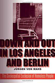 Down and Out in Los Angeles and Berlin: The Sociospatial Exclusion of Homeless People (English Edition)