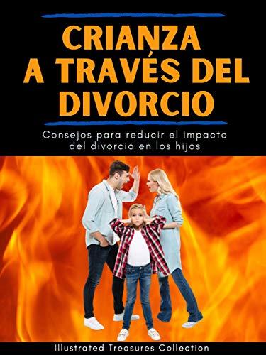CRIANZA A TRAVÉS DEL DIVORCIO: La comunicación entre los padres influye en los cambios emocionales y de comportamiento de los hijos: Consejos para reducir el impacto del divorcio en los hijos