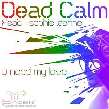 U Need My Love