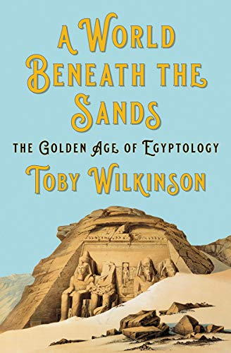 A World Beneath the Sands: The Golden Age of Egyptology