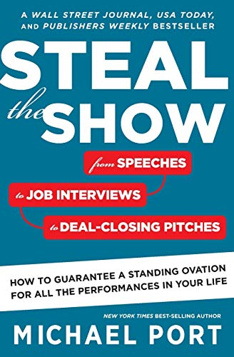 Compare Textbook Prices for Steal the Show: From Speeches to Job Interviews to Deal-Closing Pitches, How to Guarantee a Standing Ovation for All the Performances in Your Life Reprint Edition ISBN 9780544800847 by Port, Michael