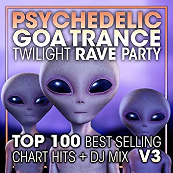 Psychedelic Goa Trance Twilight Rave Party Top 100 Best Selling Chart Hits + DJ Mix V3