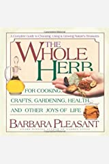 The Whole Herb: For Cooking, Crafts, Gardening, Health and Other Joys of Life Kindle Edition