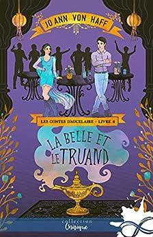 La Belle et le Truand: Les contes d'Aucelaire, T4 (Les contes d'Aucelaire) par [Jo Ann von Haff]