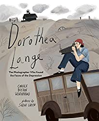 Dorothea Lange: The Photographer Who Found Faces of the Depression by Carole Boston Weatherford, illustrated by Sarah Green