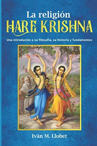 La religión Hare Krishna: Una introdución a su filosofía, su historia y fundamentos