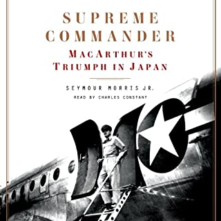 Supreme Commander     MacArthur's Triumph in Japan              By:                                                                                                                                 Seymour Morris                               Narrated by:                                                                                                                                 Charles Constant                      Length: 11 hrs and 11 mins     47 ratings     Overall 4.3