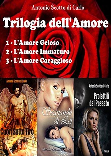 Trilogia dell'Amore: L'Amore Geloso - L'Amore Immaturo - L'Amore Coraggioso