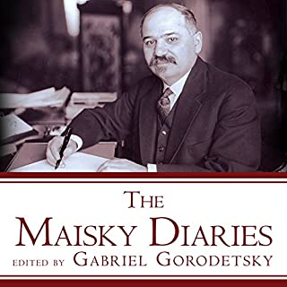 The Maisky Diaries     Red Ambassador to the Court of St James's, 1932-1943              By:                                                                                                                                 Gabriel Gorodetsky                               Narrated by:                                                                                                                                 John Lee                      Length: 24 hrs and 58 mins     48 ratings     Overall 4.4