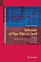 Behavior of Pipe Piles in Sand: Plugging & Pore-Water Pressure Generation During Installation and Loading (Springer Series in Geomechanics and Geoengineering)