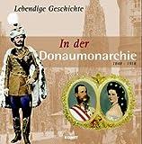 Lebendige Geschichte: In der Donaumonarchie: 1848-1918 -