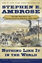 Nothing Like it in the World: The Men That Built the Transcontinental Railroad 1863-1869 New Edition by Ambrose, Stephen E...