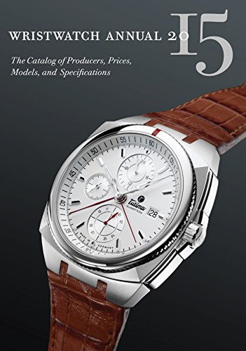 Wristwatch Annual 2015: The Catalog of Producers, Prices, Models, and Specifications