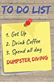 To Do List Dumpster Diving Blank Lined Journal Notebook: A daily diary, composition or log book, gift idea for people who love to dumpster dive!!