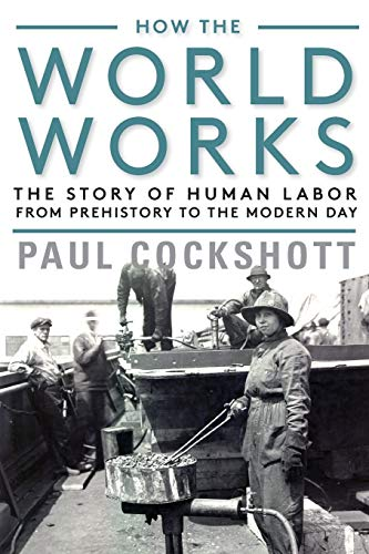 Compare Textbook Prices for How the World Works: The Story of Human Labor from Prehistory to the Modern Day  ISBN 9781583677773 by Cockshott, Paul