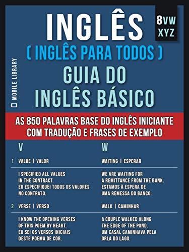 8 - VWXYZ - Inglês ( Inglês Para Todos ) Guia do Inglês Básico: Aprenda as 850 palavras base do Inglês iniciante, com tradução e frases de exemplo (Portuguese Edition)