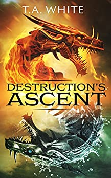 Destruction's Ascent (Dragon Ridden Chronicles Book 3) (English Edition) van [T.A. White]
