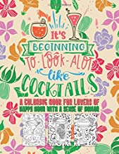 It's Beginning To Look A Lot Like Cocktails A Coloring Book For Lovers Of Happy Hour With A Sense Of Humor: Snarky Fun Relaxation Stress Relief Art ... Who Know It Is Always 5 O'Clock Somewhere