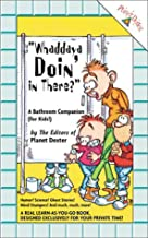Whaddaya Doin' in There: A Bathroom Companion (For Kids)
