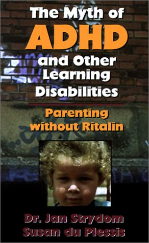 The Myth of ADHD and Other Learning Disabilities. Parenting Without Ritalin.