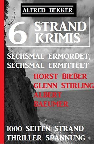 6 Strand Krimis: Sechsmal ermordet, sechsmal ermittelt: 1000 Seiten Strand Thriller Spannung