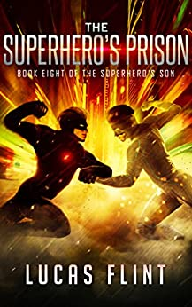 The Superhero's Prison (The Superhero's Son Book 8) by [Lucas Flint]