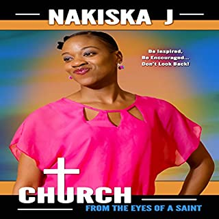 Church from the Eyes of a Saint                   By:                                                                                                                                 Nakiska J.                               Narrated by:                                                                                                                                 Sharell Palmer Schwarzer                      Length: 1 hr and 12 mins     12 ratings     Overall 5.0
