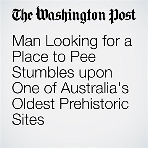 Man Looking for a Place to Pee Stumbles upon One of Australia's Oldest Prehistoric Sites cover art