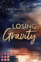 Losing Gravity. Zusammen sind wir grenzenlos: New Adult College Romance ueber die Huerden des Lebens und die Kraft der Liebe