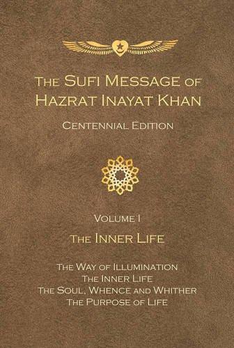 The Sufi Message of Hazrat Inayat Khan Centennial Edition: Volume 1 The Inner Life