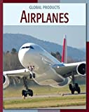 Airplanes (21st Century Skills Library: Global Products) (English Edition)