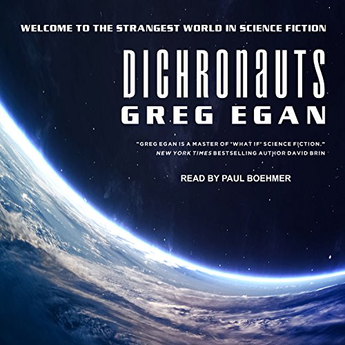 Dichronauts                   By:                                                                                                                                 Greg Egan                               Narrated by:                                                                                                                                 Paul Boehmer                      Length: 10 hrs and 49 mins     26 ratings     Overall 4.1
