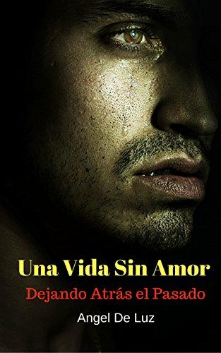 Una vida sin amor: Dejando atrás el pasado eBook: de Luz, Ángel ...