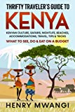 Thrifty Traveler's Guide to Kenya: Kenyan Culture, Safaris, Nightlife, Beaches, Accommodations, Travel, Tips & Tricks What to See, Do & Eat on a Budget