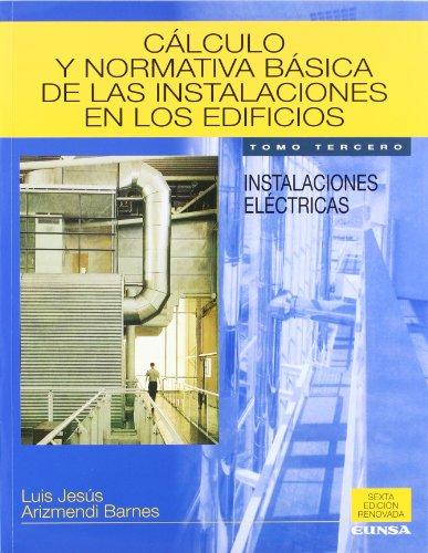 Cálculo y normativa básica de las instalaciones en los edificios: Instalaciones eléctricas: Vol.3 (Libros de arquitectura)