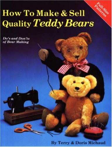 How to Make and Sell Quality Teddy Bears: Do's and Don'Ts of Bear Making