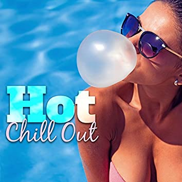 Hot Chill Out – Sexy Vibes, Sex on the Beach, Relax, Erotic Games 69, Tantric Massage, Making Love
