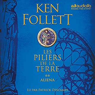 Aliena     Les Piliers de la terre 1.2              Written by:                                                                                                                                 Ken Follett                               Narrated by:                                                                                                                                 Patrick Descamps                      Length: 21 hrs and 56 mins     22 ratings     Overall 4.9
