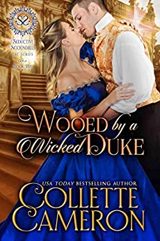 Wooed by a Wicked Duke: A Regency Romance (Seductive Scoundrels Book 5) by [Collette Cameron, Seductive Scoundrels]