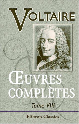 Oeuvres complètes de Voltaire: Avec des notes et une notice historique sur la vie de Voltaire. Tome huitième. Dictionnaire philosophique, II - Romans - Facéties