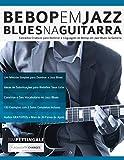 Bebop em Jazz Blues na Guitarra: Conceitos criativos para dominar a linguagem do Bebop em Jazz Blues na Guitarra (Tocar Jazz Guitarra)