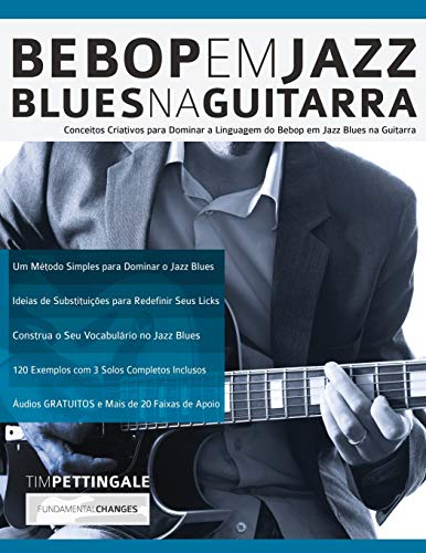 Bebop em Jazz Blues na Guitarra: Conceitos criativos para dominar a linguagem do Bebop em Jazz Blues na Guitarra (Tocar Jazz Guitarra, Band 5)