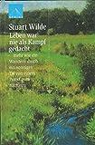 Leben war nie als Kampf gedacht: mehr wie ein Wandern durch ein sonniges Tal, von einem Punkt zum nächsten - Stuart Wilde